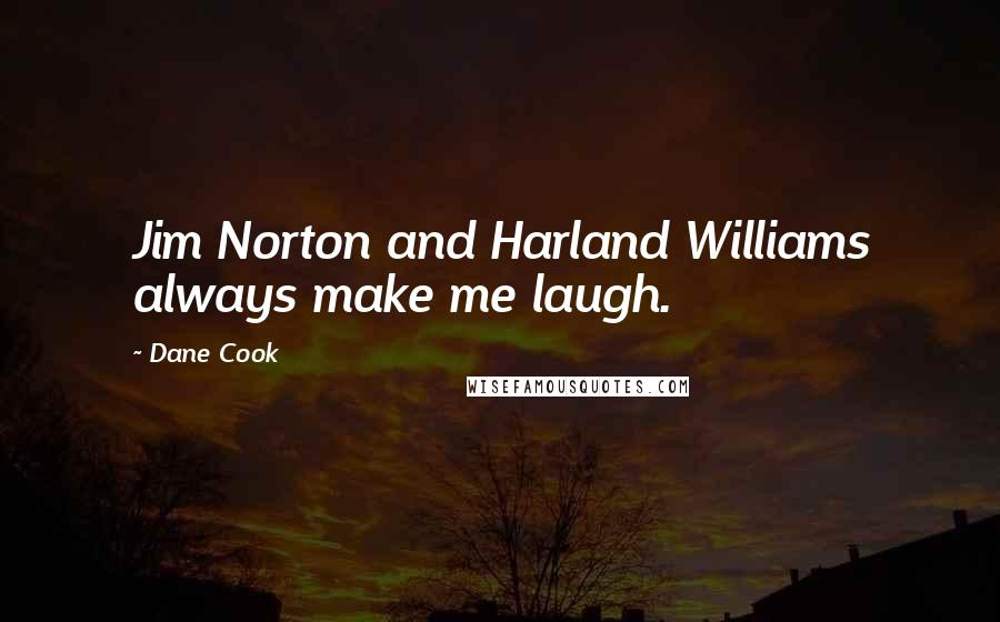Dane Cook quotes: Jim Norton and Harland Williams always make me laugh.