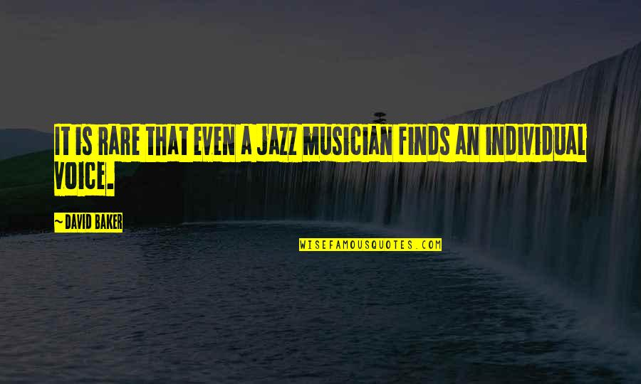 Dang Girl Quotes By David Baker: It is rare that even a jazz musician