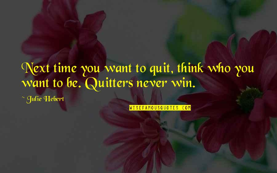 Dang Girl Quotes By Julie Hebert: Next time you want to quit, think who