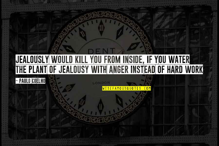 Dang Girl Quotes By Paulo Coelho: Jealously would kill you from inside, if you
