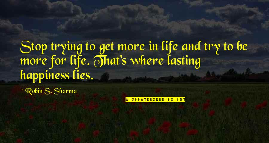 Dang Girl Quotes By Robin S. Sharma: Stop trying to get more in life and