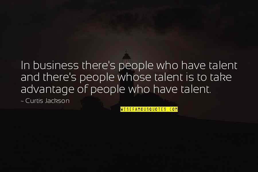 Danger Of Silence Quotes By Curtis Jackson: In business there's people who have talent and