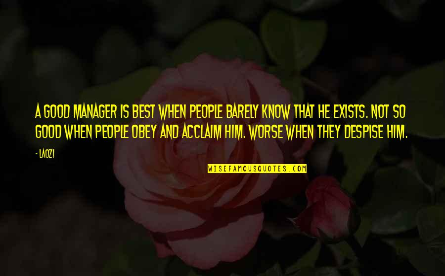 Danger Of Silence Quotes By Laozi: A good manager is best when people barely