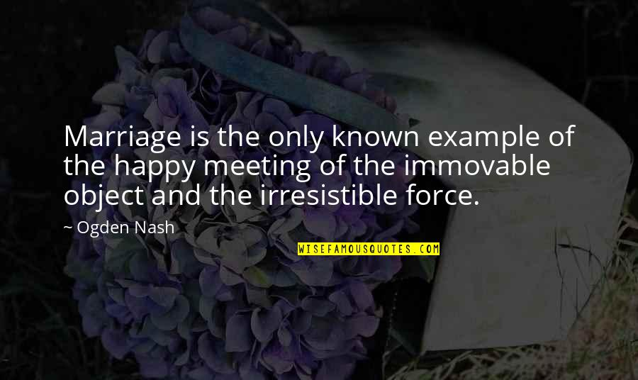 Danger Of Silence Quotes By Ogden Nash: Marriage is the only known example of the