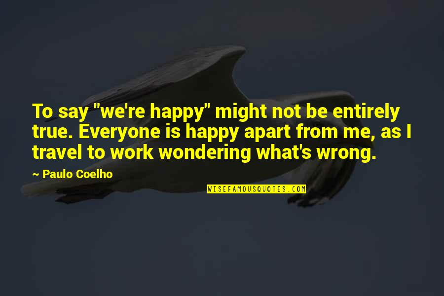 """Danger Of Silence Quotes By Paulo Coelho: To say """"we're happy"""" might not be entirely"""