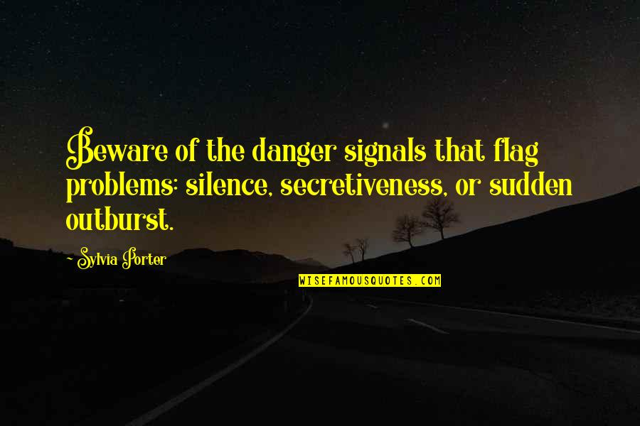 Danger Of Silence Quotes By Sylvia Porter: Beware of the danger signals that flag problems: