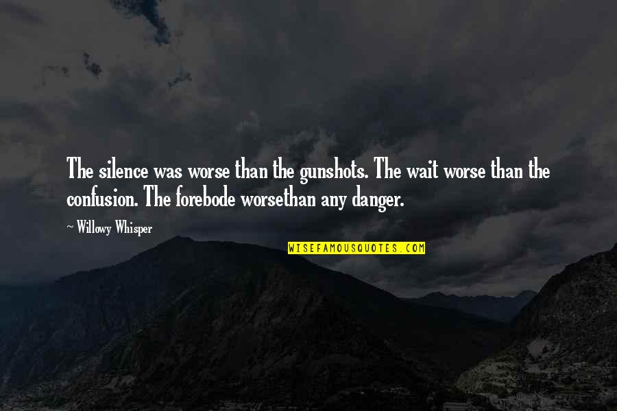 Danger Of Silence Quotes By Willowy Whisper: The silence was worse than the gunshots. The