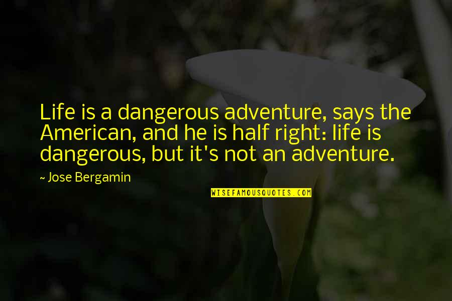 Dangerous Adventure Quotes By Jose Bergamin: Life is a dangerous adventure, says the American,