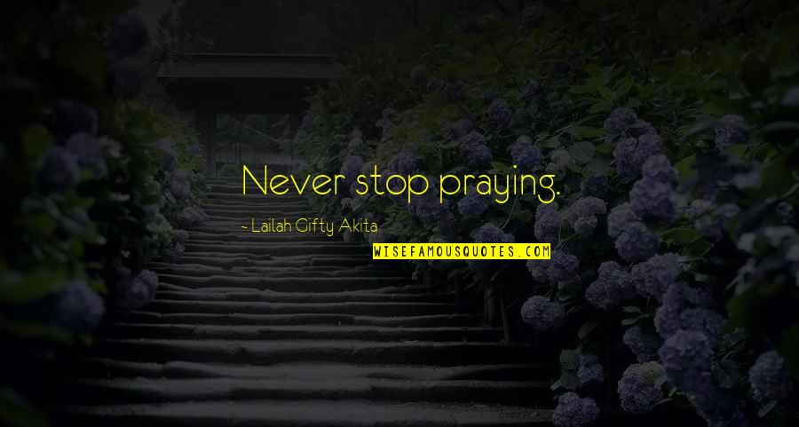 Dangerous Adventure Quotes By Lailah Gifty Akita: Never stop praying.