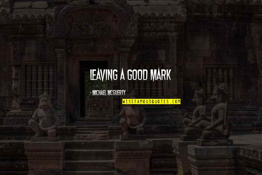Dangerous Adventure Quotes By Michael Mcguerty: Leaving a good mark