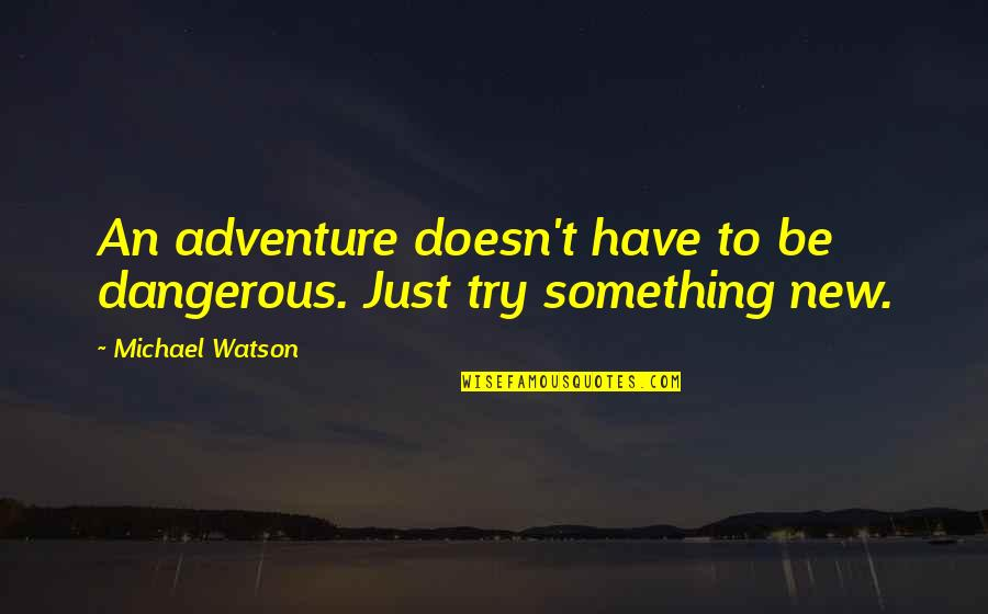 Dangerous Adventure Quotes By Michael Watson: An adventure doesn't have to be dangerous. Just
