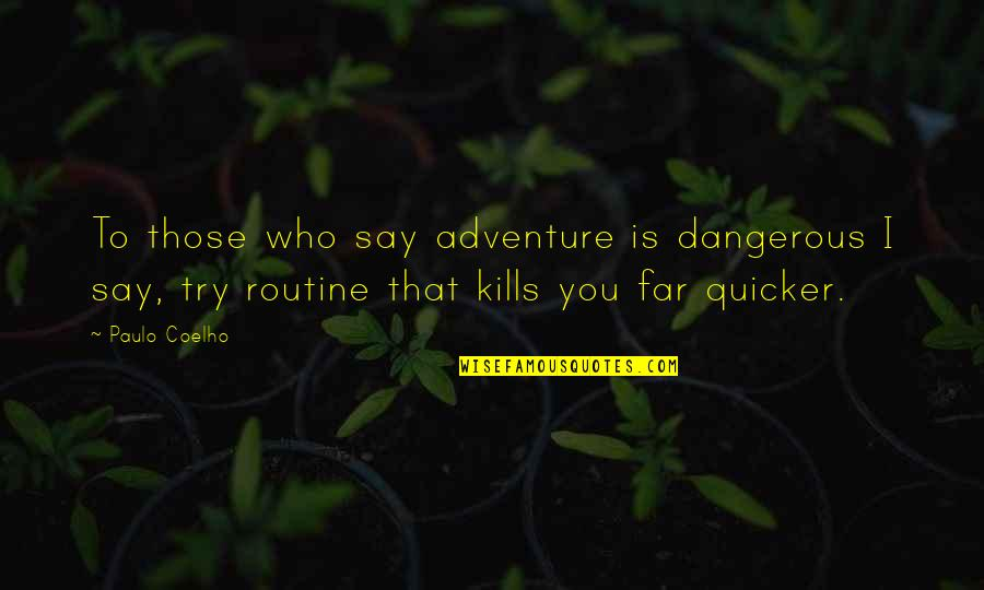 Dangerous Adventure Quotes By Paulo Coelho: To those who say adventure is dangerous I