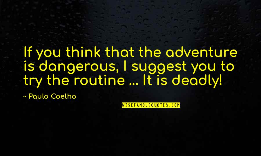 Dangerous Adventure Quotes By Paulo Coelho: If you think that the adventure is dangerous,