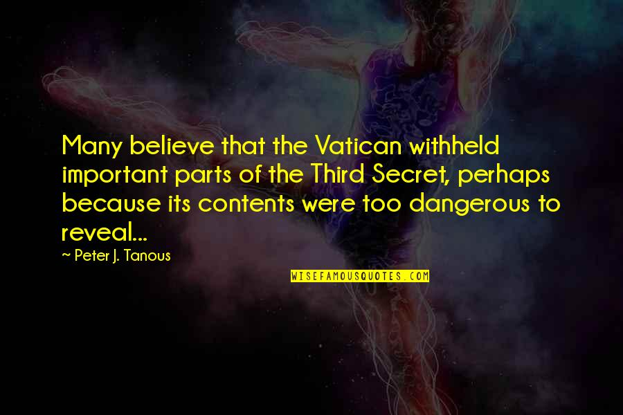 Dangerous Adventure Quotes By Peter J. Tanous: Many believe that the Vatican withheld important parts