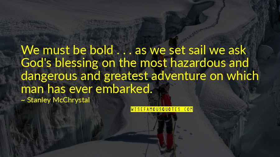 Dangerous Adventure Quotes By Stanley McChrystal: We must be bold . . . as