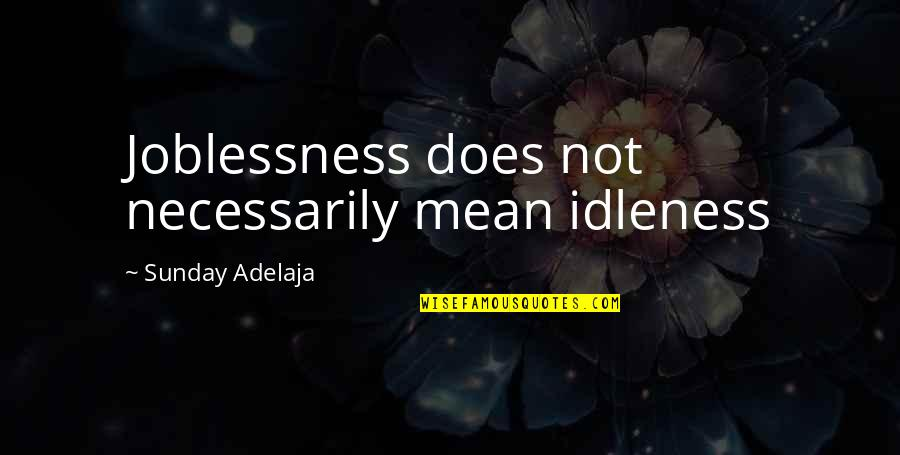 Dangerous Adventure Quotes By Sunday Adelaja: Joblessness does not necessarily mean idleness