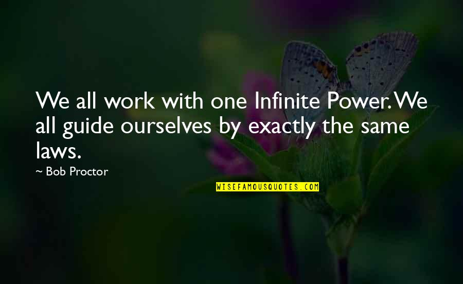 Dangerous Liaisons Key Quotes By Bob Proctor: We all work with one Infinite Power. We