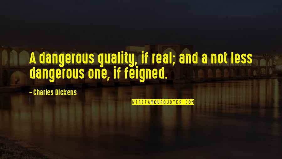 Dangerous Words Quotes By Charles Dickens: A dangerous quality, if real; and a not