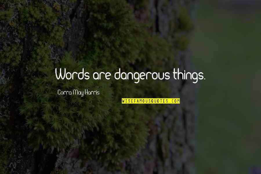 Dangerous Words Quotes By Corra May Harris: Words are dangerous things.