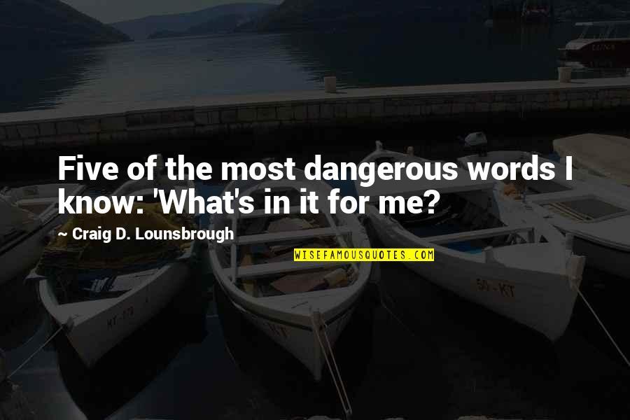 Dangerous Words Quotes By Craig D. Lounsbrough: Five of the most dangerous words I know: