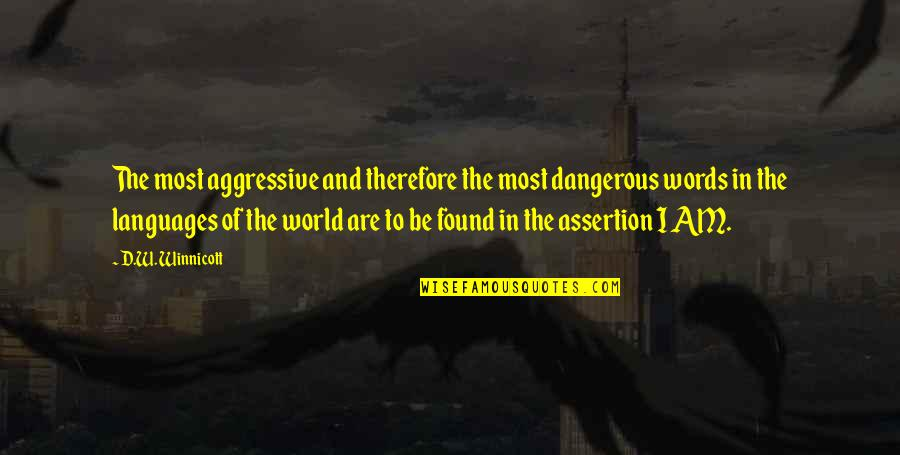 Dangerous Words Quotes By D.W. Winnicott: The most aggressive and therefore the most dangerous