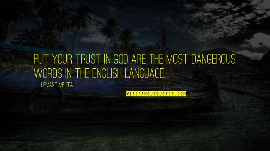 Dangerous Words Quotes By Hemant Mehta: Put your trust in god are the most