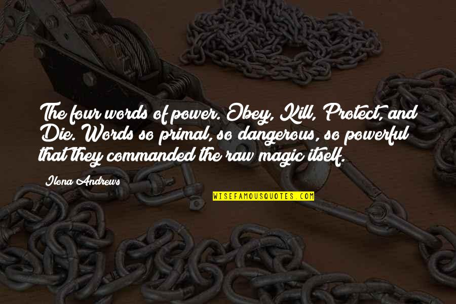 Dangerous Words Quotes By Ilona Andrews: The four words of power. Obey, Kill, Protect,