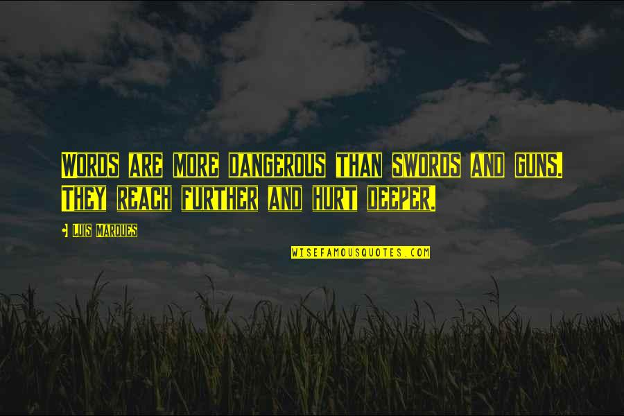 Dangerous Words Quotes By Luis Marques: Words are more dangerous than swords and guns.