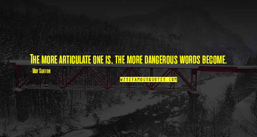 Dangerous Words Quotes By May Sarton: The more articulate one is, the more dangerous