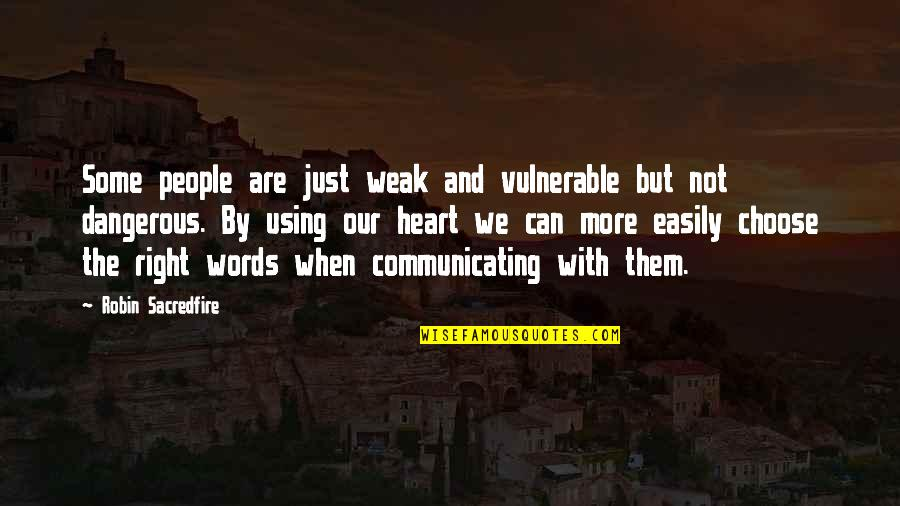 Dangerous Words Quotes By Robin Sacredfire: Some people are just weak and vulnerable but