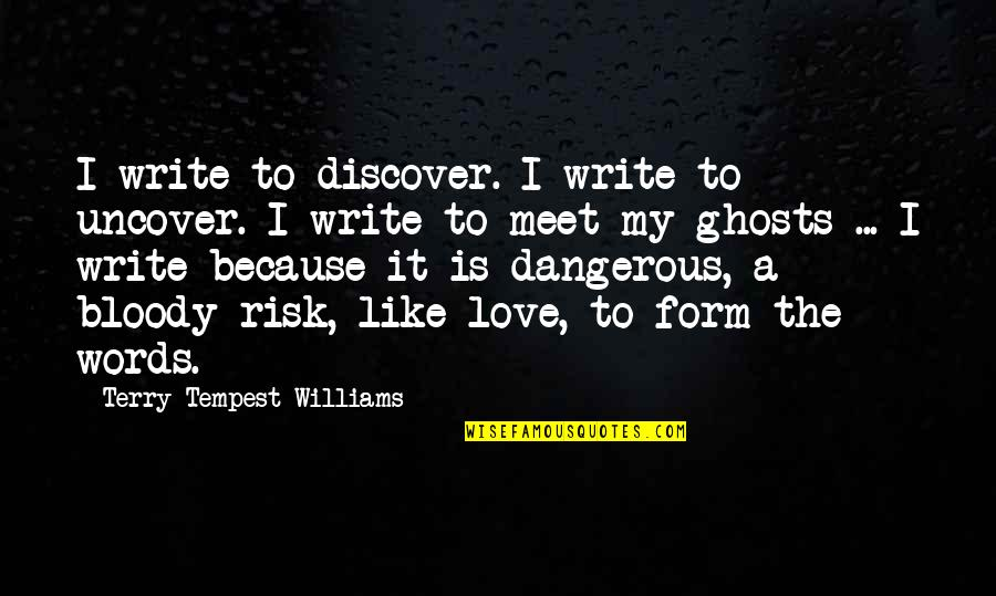 Dangerous Words Quotes By Terry Tempest Williams: I write to discover. I write to uncover.