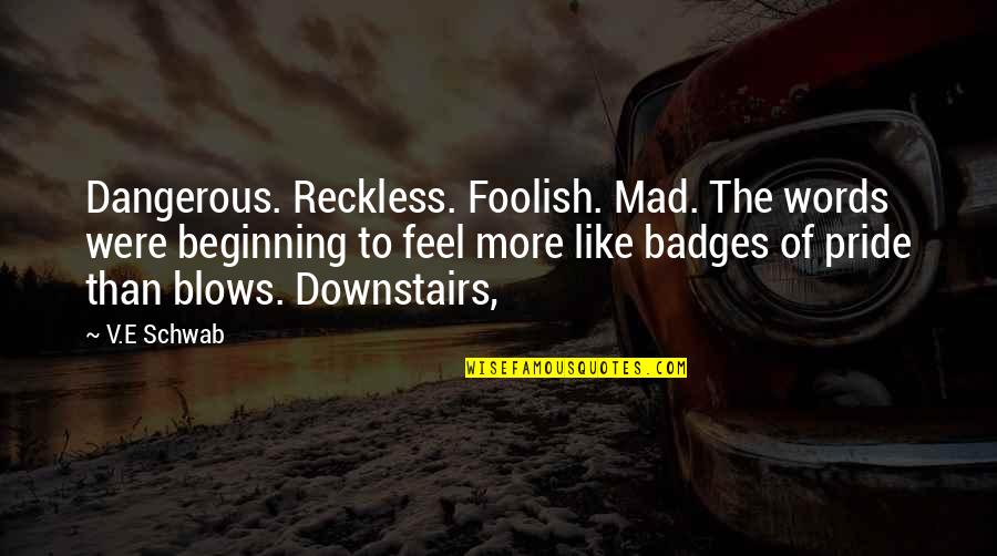 Dangerous Words Quotes By V.E Schwab: Dangerous. Reckless. Foolish. Mad. The words were beginning