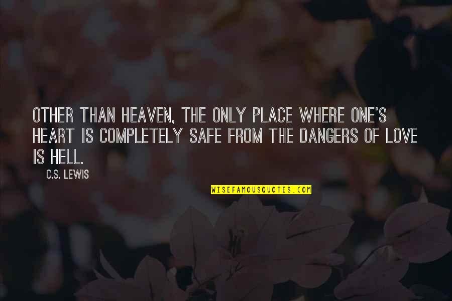 Dangers Of Love Quotes By C.S. Lewis: Other than heaven, the only place where one's