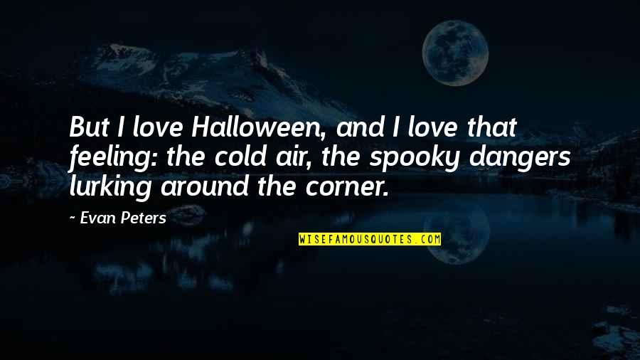 Dangers Of Love Quotes By Evan Peters: But I love Halloween, and I love that