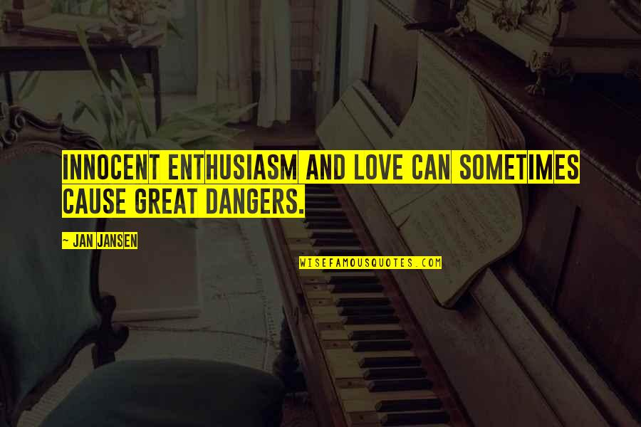 Dangers Of Love Quotes By Jan Jansen: innocent enthusiasm and love can sometimes cause great