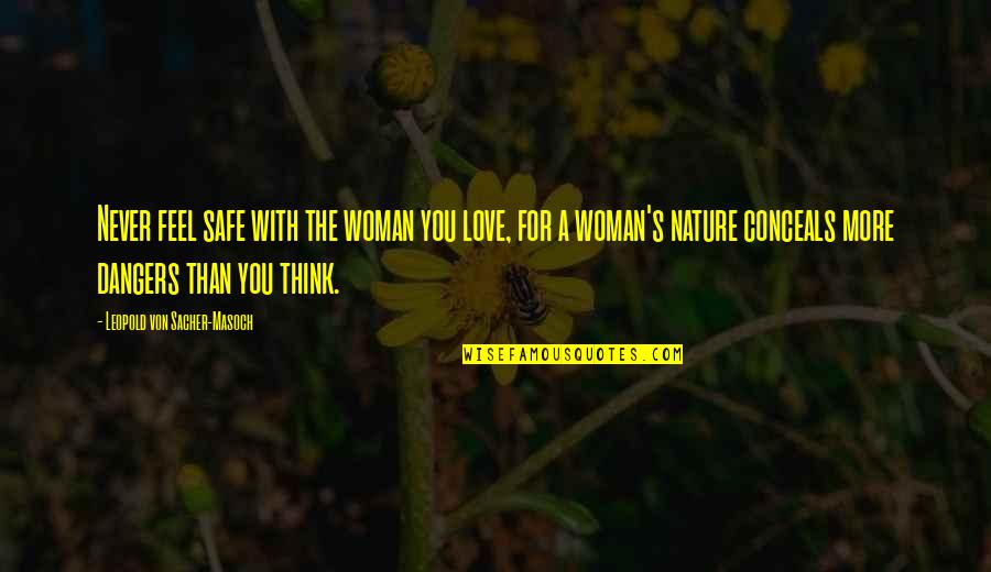 Dangers Of Love Quotes By Leopold Von Sacher-Masoch: Never feel safe with the woman you love,