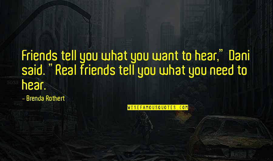 Dani Quotes By Brenda Rothert: Friends tell you what you want to hear,""
