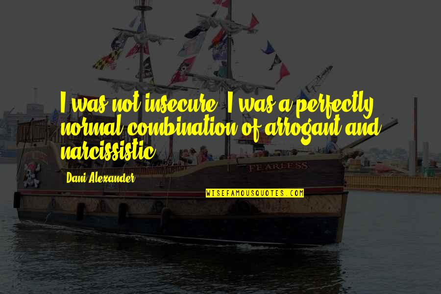 Dani Quotes By Dani Alexander: I was not insecure. I was a perfectly
