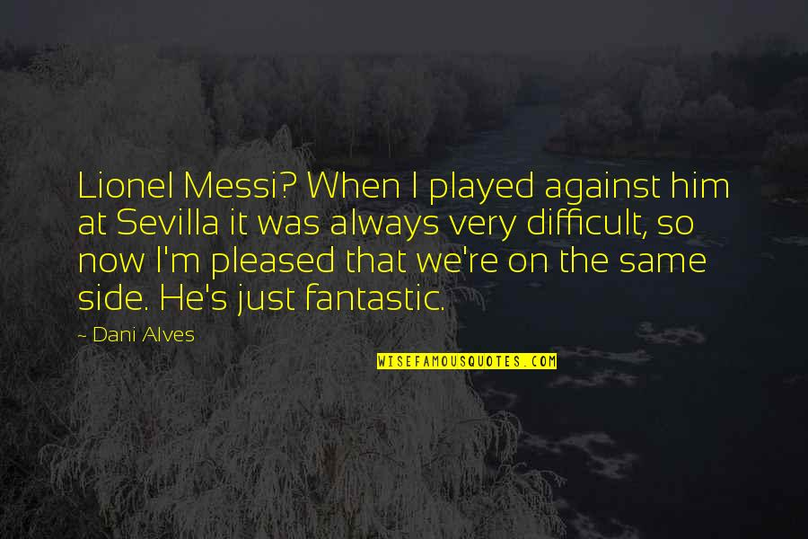 Dani Quotes By Dani Alves: Lionel Messi? When I played against him at
