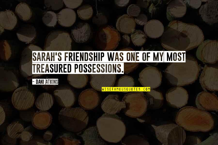 Dani Quotes By Dani Atkins: Sarah's friendship was one of my most treasured