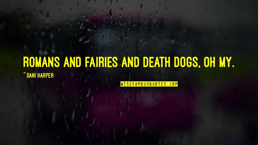 Dani Quotes By Dani Harper: Romans and fairies and death dogs, oh my.