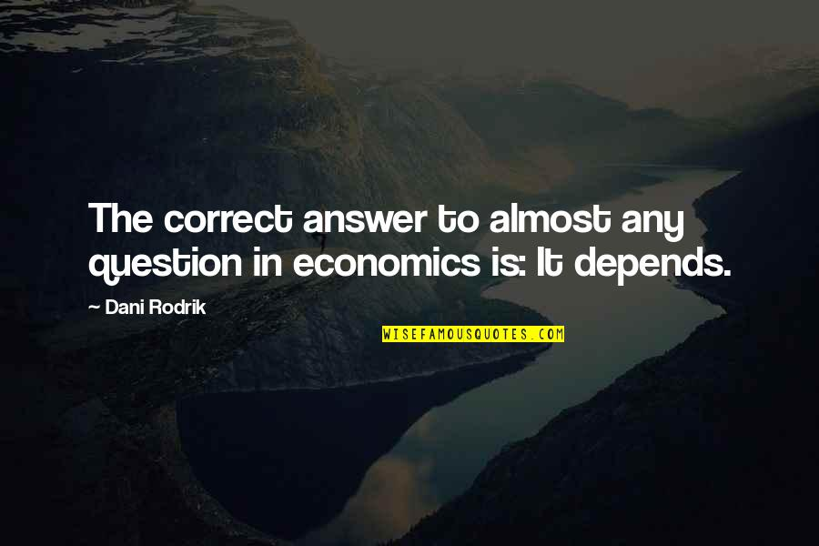 Dani Quotes By Dani Rodrik: The correct answer to almost any question in