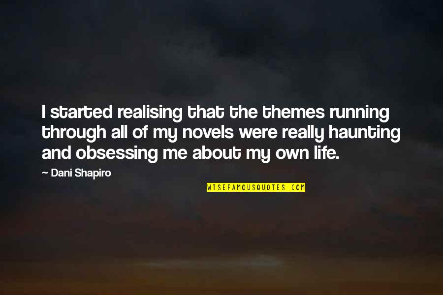 Dani Quotes By Dani Shapiro: I started realising that the themes running through