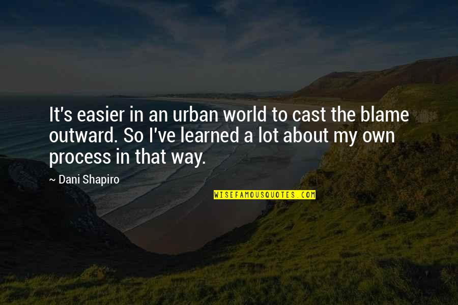 Dani Quotes By Dani Shapiro: It's easier in an urban world to cast