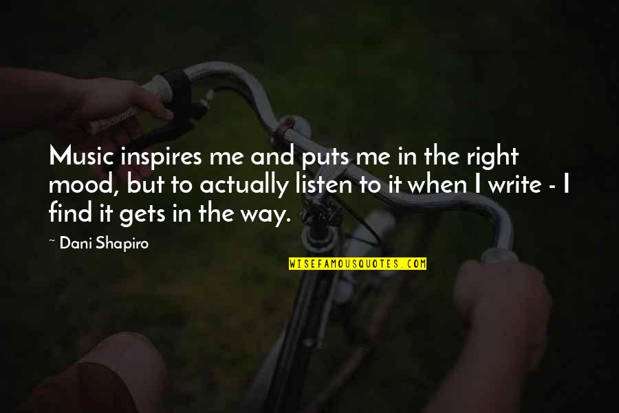 Dani Quotes By Dani Shapiro: Music inspires me and puts me in the