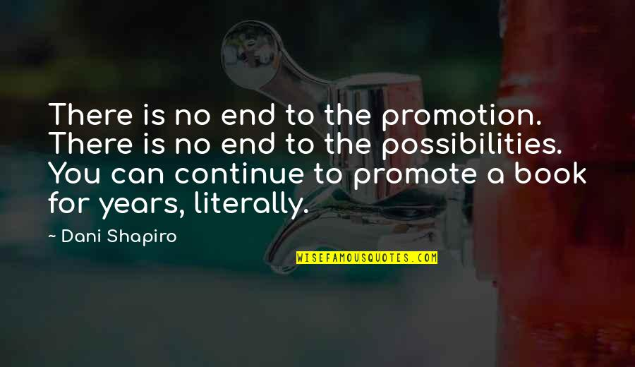 Dani Quotes By Dani Shapiro: There is no end to the promotion. There
