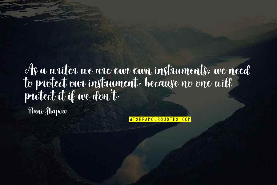 Dani Quotes By Dani Shapiro: As a writer we are our own instruments;
