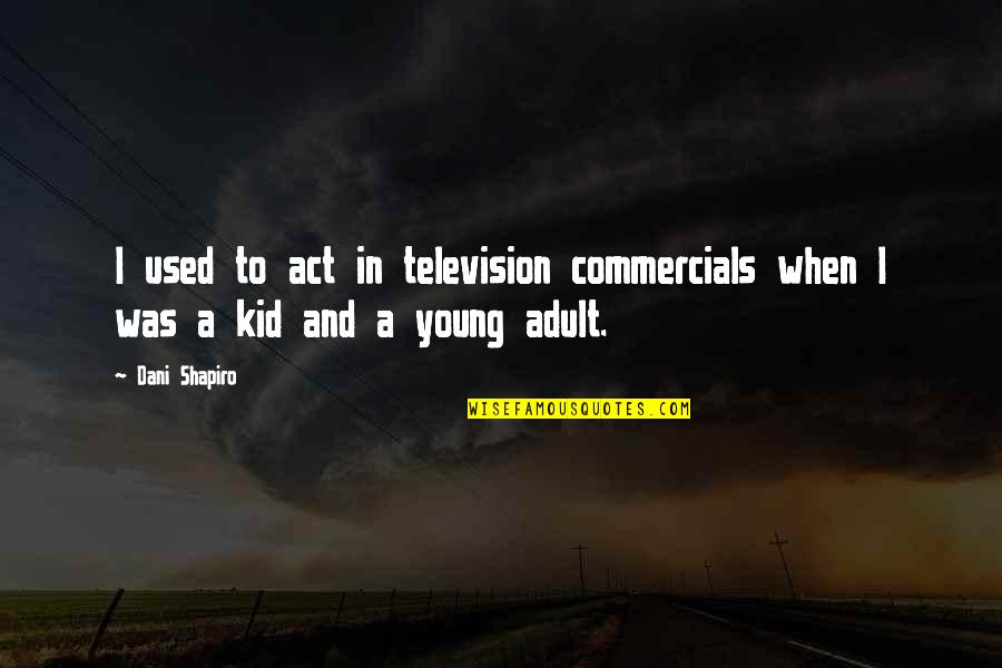 Dani Quotes By Dani Shapiro: I used to act in television commercials when