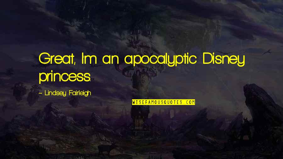 Dani Quotes By Lindsey Fairleigh: Great, I'm an apocalyptic Disney princess.