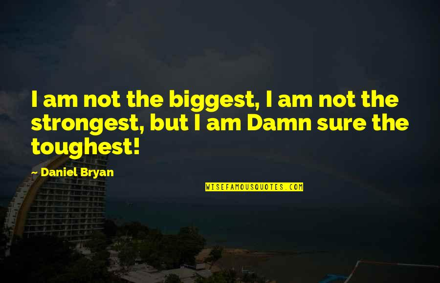 Daniel Bryan Quotes By Daniel Bryan: I am not the biggest, I am not